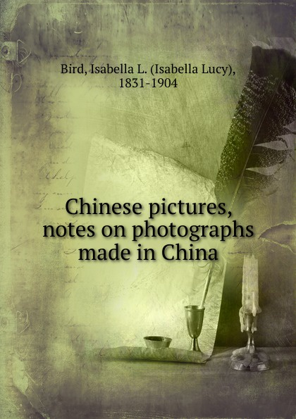 Isabella Lucy Bird Chinese pictures, notes on photographs made in China тахометр электронный made in china dt316nli wxb 003li ion