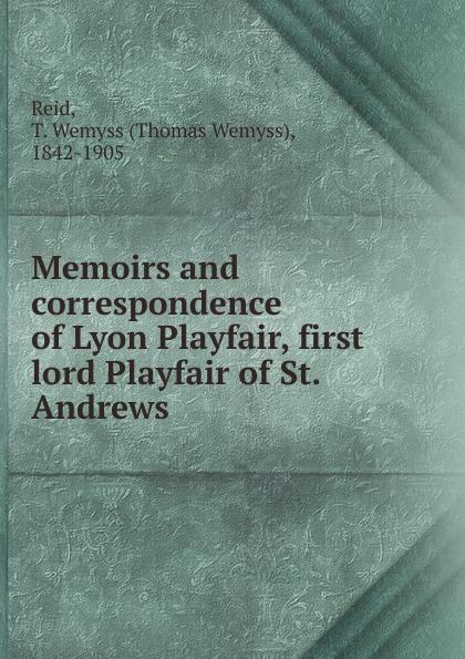 Thomas Wemyss Reid Memoirs and correspondence of Lyon Playfair, first lord Playfair of St. Andrews john ross memoirs and correspondence of admiral lord de saumarez vol i