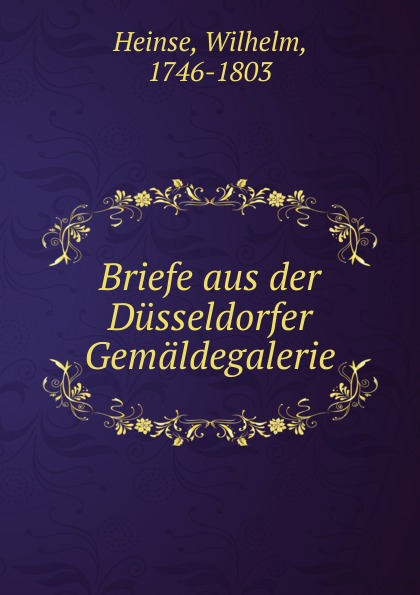 Wilhelm Heinse Briefe aus der Dusseldorfer Gemaldegalerie цена и фото