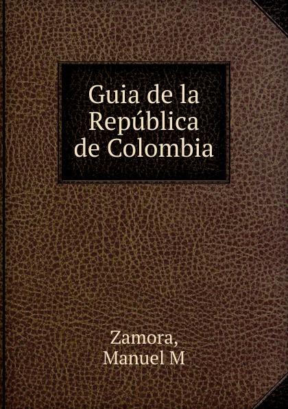 цены на Manuel M. Zamora Guia de la Republica de Colombia  в интернет-магазинах
