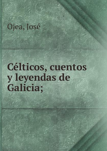 José Ojea Celticos, cuentos y leyendas de Galicia josé moreno villa evoluciones cuentos caprichos bestiario epitafios y obras paralelas classic reprint