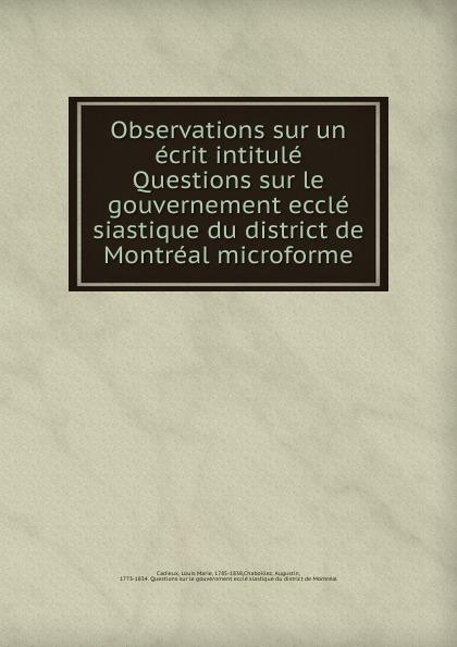 Louis Marie Cadieux Observations sur un ecrit intitule Questions sur le gouvernement eccle siastique du district de Montreal microforme giulio orsini jacovella