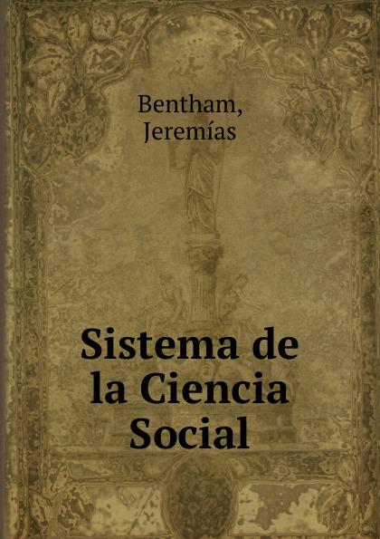 Jeremías Bentham Sistema de la Ciencia Social ciencia