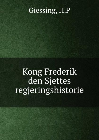 Kong Frederik den Sjettes regjeringshistorie