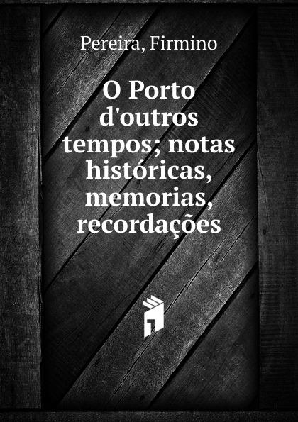 купить Firmino Pereira O Porto d.outros tempos по цене 900 рублей