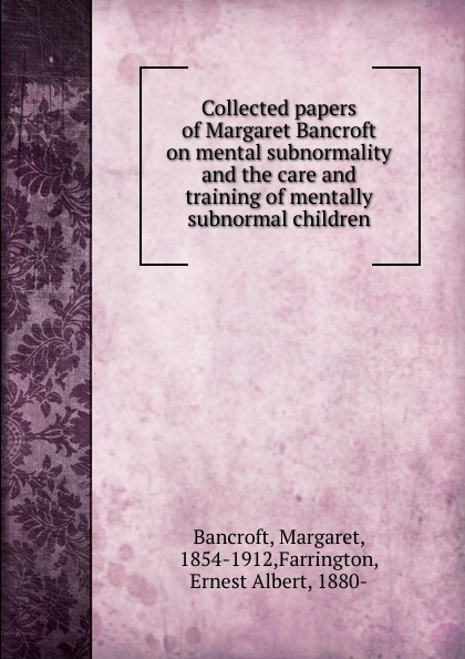 Margaret Bancroft Collected papers of Margaret Bancroft on mental subnormality and the care and training of mentally subnormal children behaviour skills of mentally retarded children