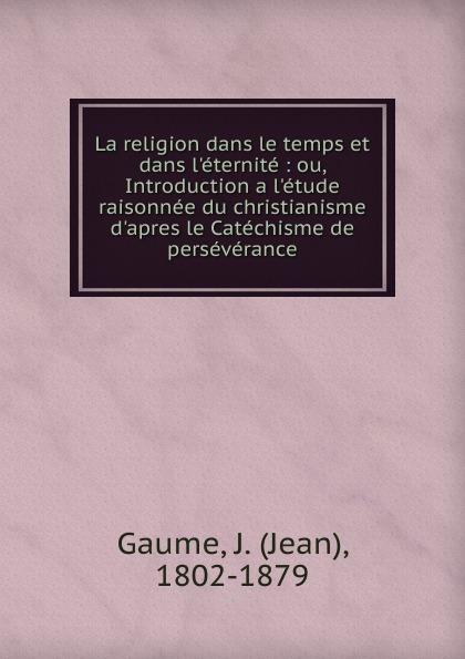 Фото - Jean Gaume La religion dans le temps et dans l.eternite jean paul gaultier le male