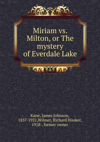 James Johnson Kane Miriam vs. Milton, or The mystery of Everdale Lake