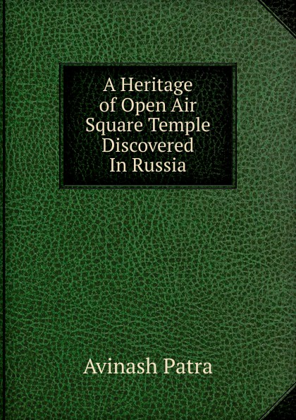 Avinash Patra A Heritage of Open Air Square Temple Discovered In Russia алла сироткина world heritage of russia всемирное наследие россии книга 1 архитектура