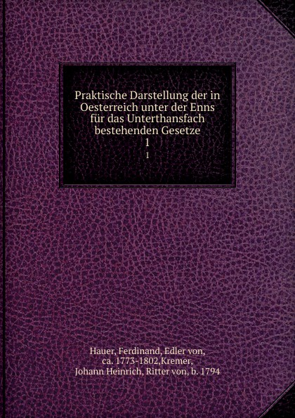 лучшая цена Ferdinand Hauer Praktische Darstellung der in Oesterreich unter der Enns fur das Unterthansfach bestehenden Gesetze