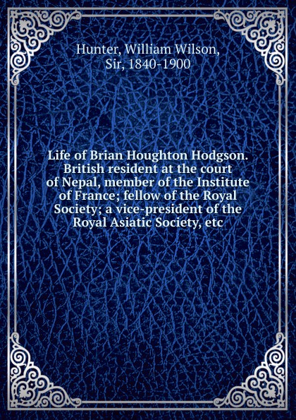 Hunter William Wilson Life of Brian Houghton Hodgson. British resident at the court of Nepal, member of the Institute of France william hope hodgson the boats of the glen carrig by william hope hodgson fiction action