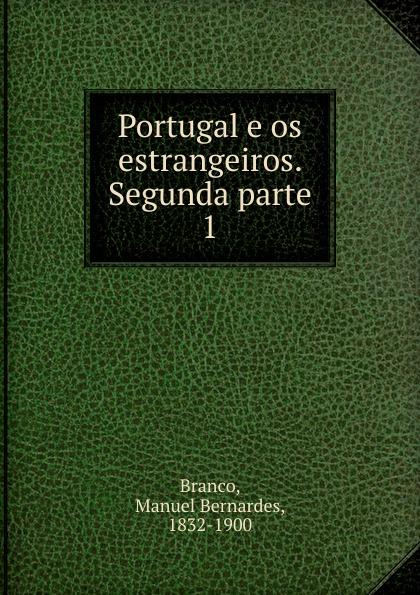 Manuel Bernardes Branco Portugal e os estrangeiros. Segunda parte lemos seixas castello branco os frades
