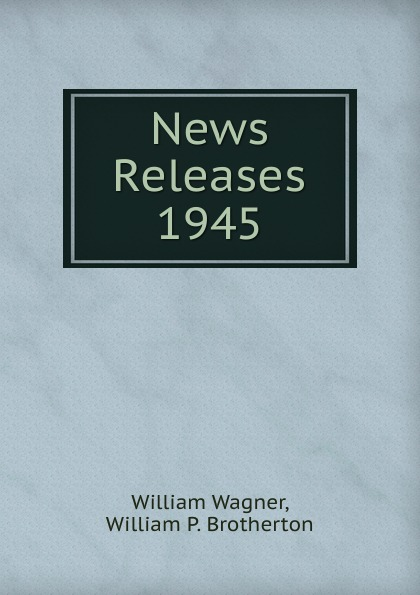 William Wagner News Releases 1945