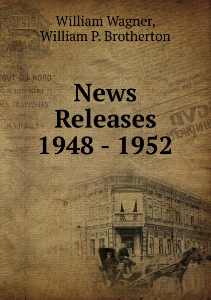 William Wagner News Releases 1948 - 1952