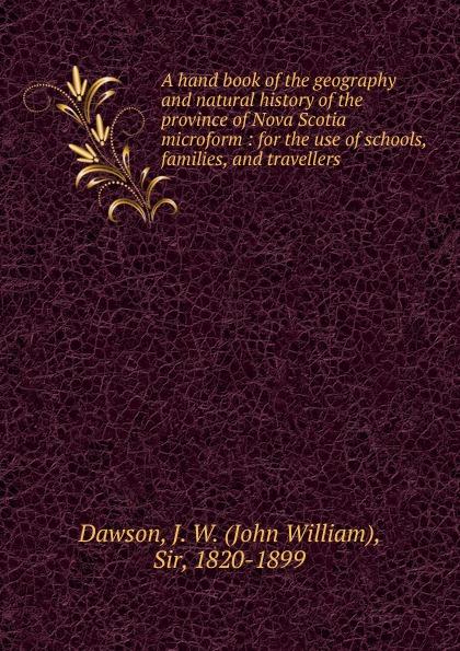 цены на John William Dawson A hand book of the geography and natural history of the province of Nova Scotia microform  в интернет-магазинах