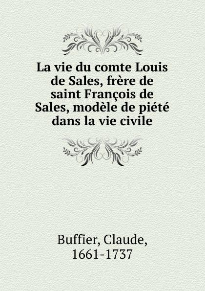 Claude Buffier La vie du comte Louis de Sales, frere de saint Francois de Sales, modele de piete dans la vie civile lara fabian ma vie dans la tienne cd