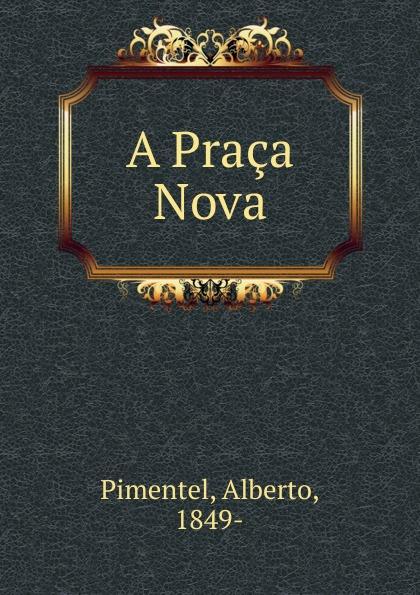 Alberto Pimentel A Praca Nova roupa nova porto