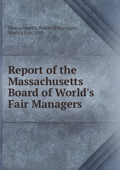 Massachusetts Board of Managers Report of the Massachusetts Board of World.s Fair Managers