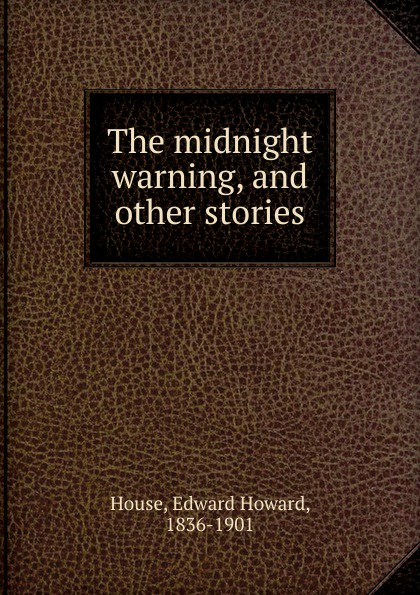Edward Howard House The midnight warning, and other stories
