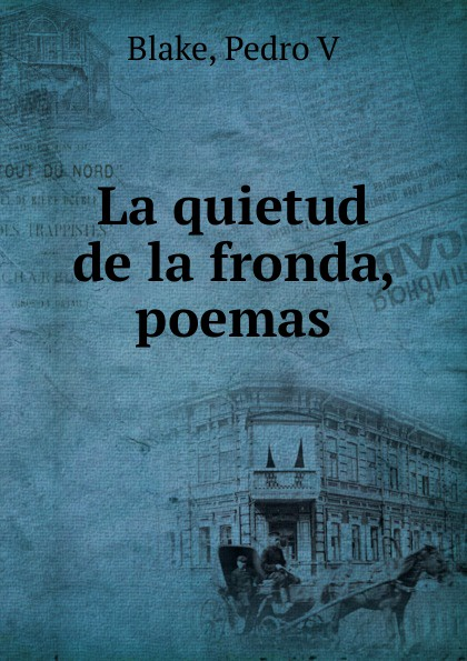 Pedro V. Blake La quietud de la fronda, poemas александр дюма the she wolves of machecoul to which is added the corsican brothers volume 2