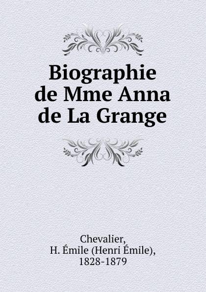 Henri Émile Chevalier Biographie de Mme Anna de La Grange h émile henri émile chevalier le chasseur noir