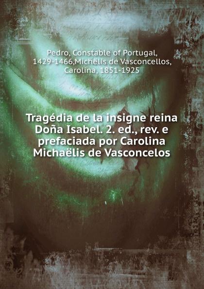 Constable of Portugal Pedro Tragedia de la insigne reina Dona Isabel. 2. ed., rev. e prefaciada por Carolina Michaelis de Vasconcelos цена
