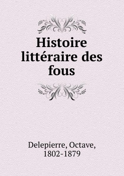 Octave Delepierre Histoire litteraire des fous