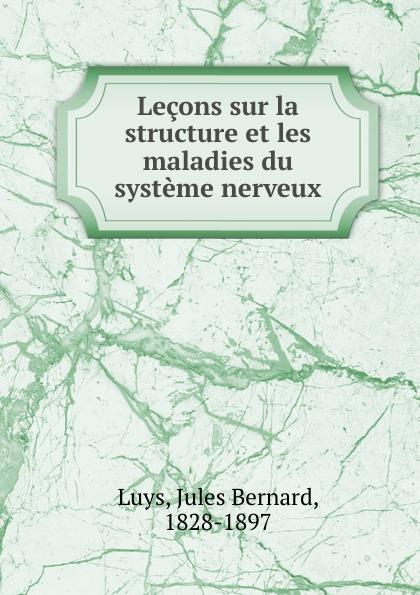Jules Bernard Luys Lecons sur la structure et les maladies du systeme nerveux jean martin charcot lecons sur les maladies du systeme nerveux faites a la salpetriere