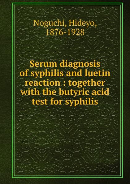 Hideyo Noguchi Serum diagnosis of syphilis and luetin reaction