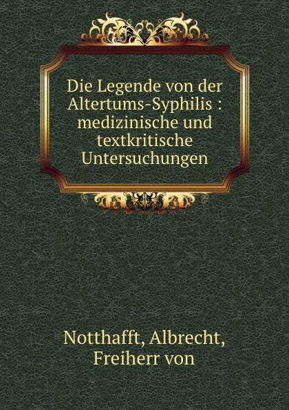 Albrecht Notthafft Die Legende von der Altertums-Syphilis