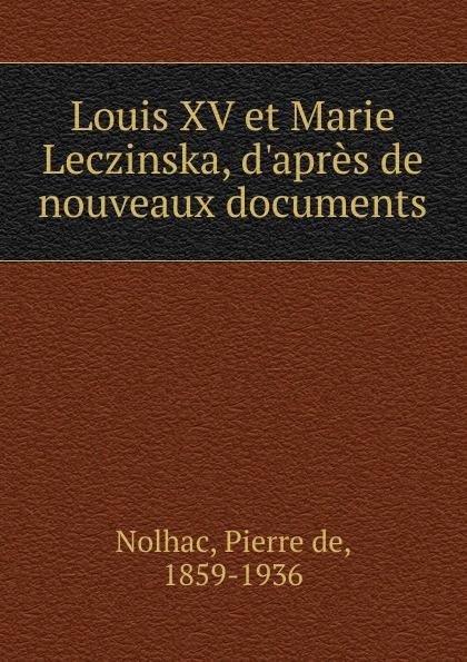 Pierre de Nolhac Louis XV et Marie Leczinska,  nouveaux documents