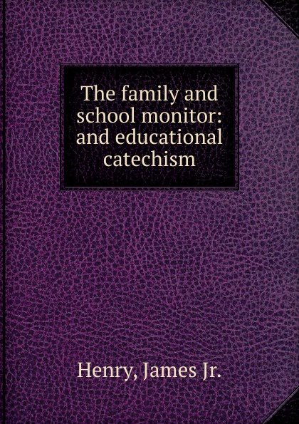 James Henry The family and school monitor