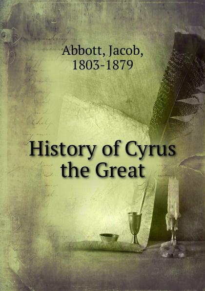 Abbott Jacob History of Cyrus the Great abbott jacob darius the great