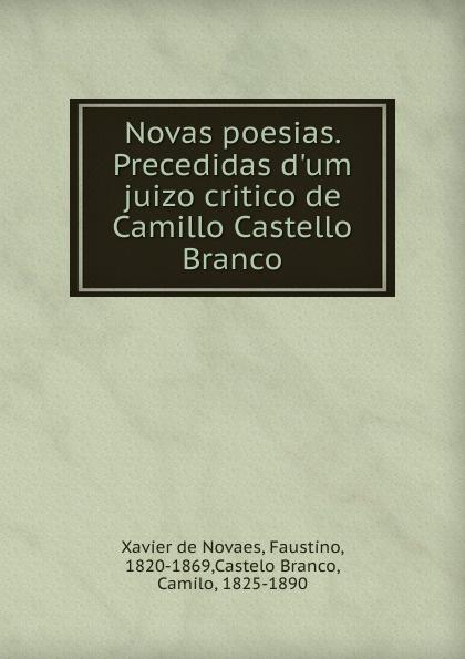 Faustino Xavier de Novaes Novas poesias. Precedidas d.um juizo critico de Camillo Castello Branco lemos seixas castello branco os frades