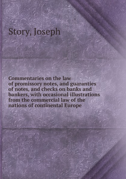 Joseph Story Commentaries on the law of promissory notes, and guaranties of notes, and checks on banks and bankers notes on camp