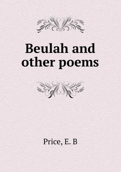 E.B. Price Beulah and other poems rice harvey 1800 1891 mount vernon and other poems
