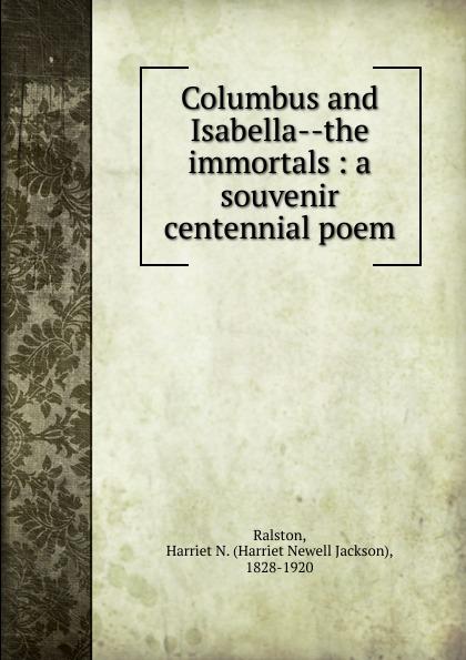 цена на Harriet Newell Jackson Ralston Columbus and Isabella the immortals