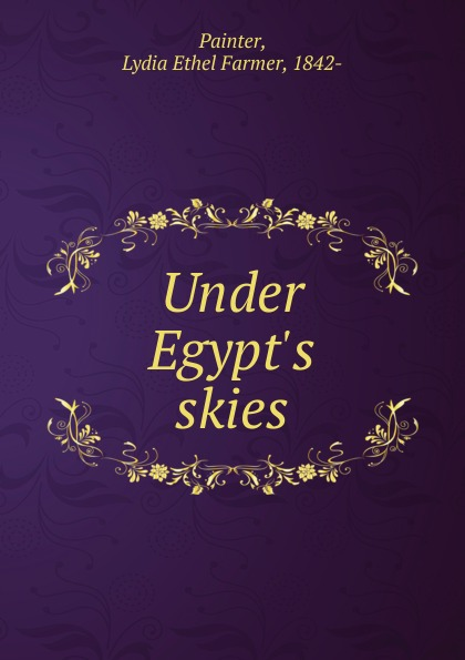 Lydia Ethel Farmer Painter Under Egypt.s skies chase josephine patsy carroll under southern skies