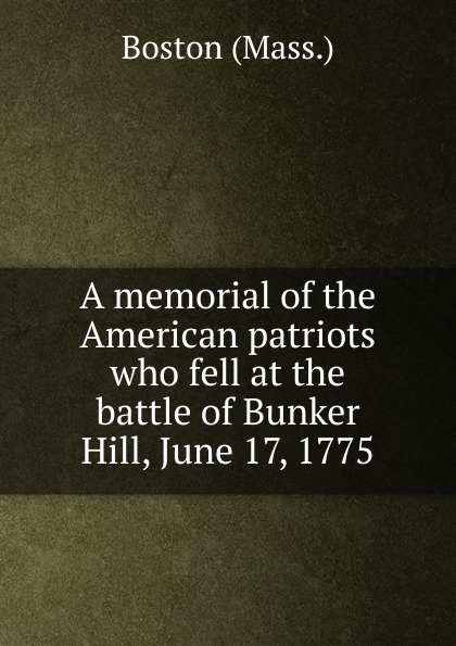 лучшая цена A memorial of the American patriots who fell at the battle of Bunker Hill, June 17, 1775