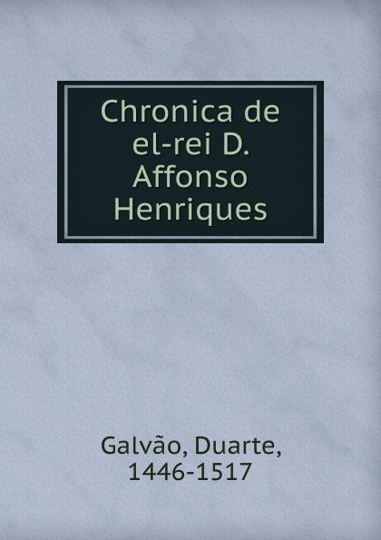 Duarte Galvao Chronica de el-rei D. Affonso Henriques galvao
