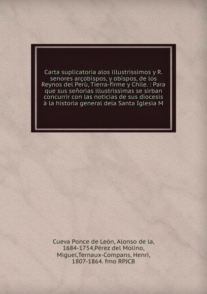 Cueva Ponce de León Carta suplicatoria alos illustrissimos y R. senores arcobispos, y obispos, de los Reynos del Peru, Tierra-firme y Chile. philos philos los senores de soplador classic reprint