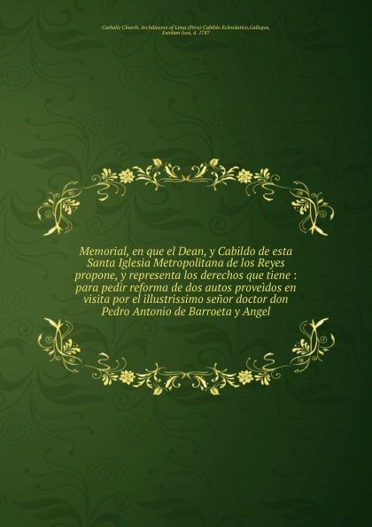 Peru Cabildo Eclesiástico Memorial, en que el Dean, y Cabildo de esta Santa Iglesia Metropolitana de los Reyes propone, y representa los derechos que tiene