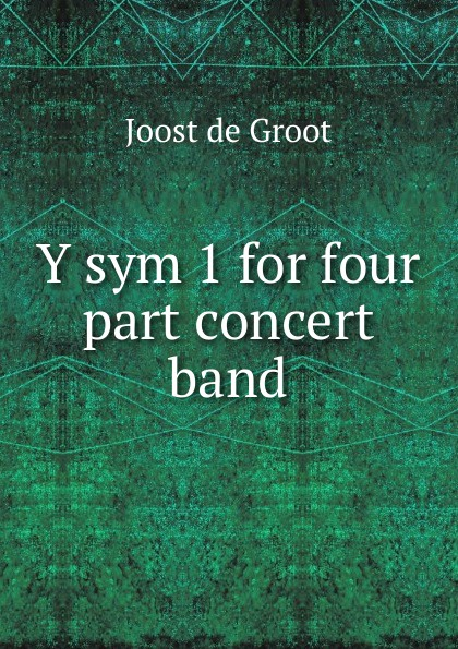 Joost de Groot Y sym 1 for four part concert band