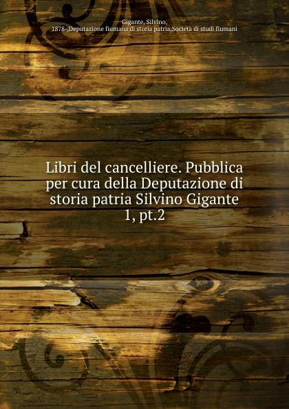 Silvino Gigante Libri del cancelliere. Pubblica per cura della Deputazione di storia patria Silvino Gigante enrico tasca il fiume di gennaio