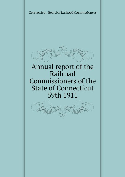 Annual report of the Railroad Commissioners of the State of Connecticut, 59th 1911