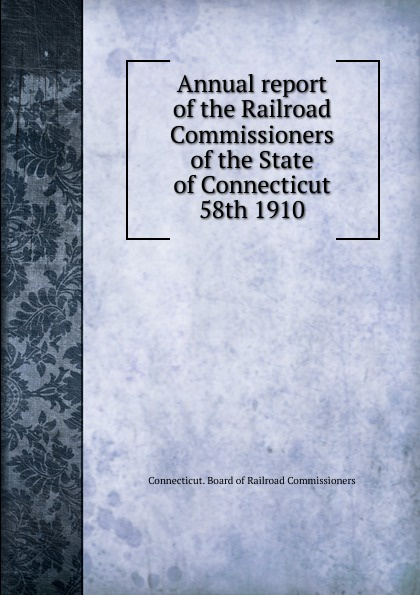 Annual report of the Railroad Commissioners of the State of Connecticut, 58th 1910