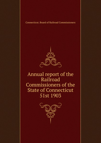 Annual report of the Railroad Commissioners of the State of Connecticut, 51th 1903
