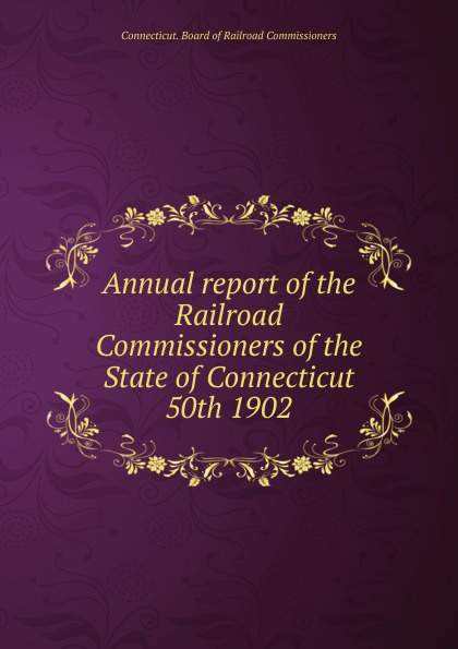 Annual report of the Railroad Commissioners of the State of Connecticut, 50th 1902