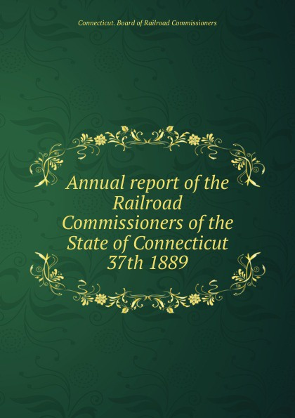 Annual report of the Railroad Commissioners of the State of Connecticut, 37th 1889