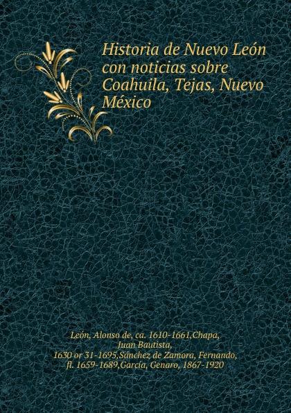 Alonso de León Historia de Nuevo Leon con noticias sobre Coahuila, Tejas, Nuevo Mexico цены онлайн
